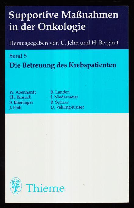 Die Betreuung des Krebspatienten : Ein integriertes Gesamtkonzept. Supportive Massnahmen in der Onkologie, Band 5.