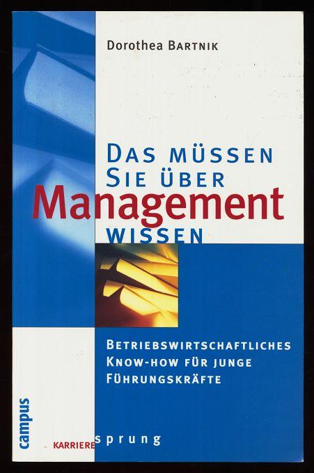 Das müssen Sie über Management wissen : betriebswirtschaftliches Know-how für junge Führungskräfte. Campus : Karrieresprung