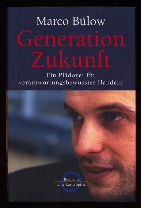 Generation Zukunft : Ein Plädoyer für verantwortungsbewusstes Handeln. One earth spirit 1. Aufl.,