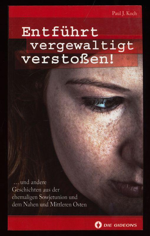 Entführt, vergewaltigt, verstoßen ... und andere Geschichten aus der ehemaligen Sowjetunion und dem Nahen und Mittleren Osten.