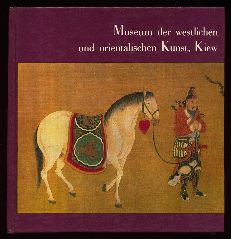 Museum der Westlichen und Orientalischen Kunst Kiew : Malerei, Graphik, Plastik, Angewandte Kunst.