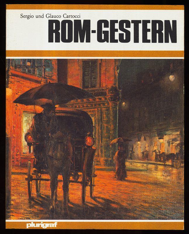 Rom - Gestern : Die ewige Stadt vor dreihundert, zweihundert, hundert Jahren: Bilder von gestern und Wirklichkeit von heute. 1. Aufl.,