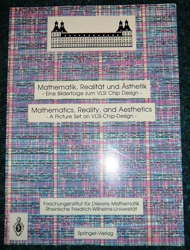 Mathematik, Realität und Ästhetik : Eine Bilderfolge zum VLSI Chip Design - Mathematics, reality, and aesthetics, A Picture Set on VLSI Chip Design.