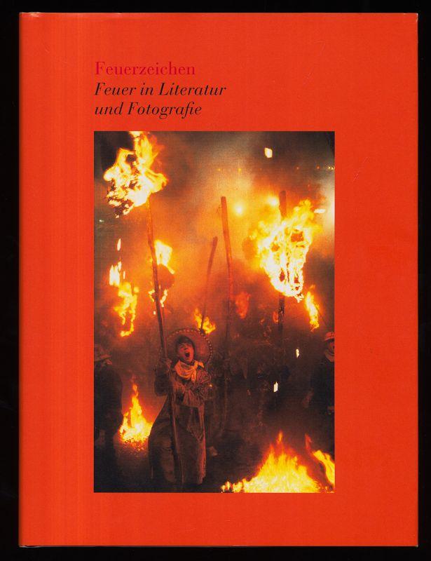 Feuerzeichen. Feuer in Literatur und Fotografie.