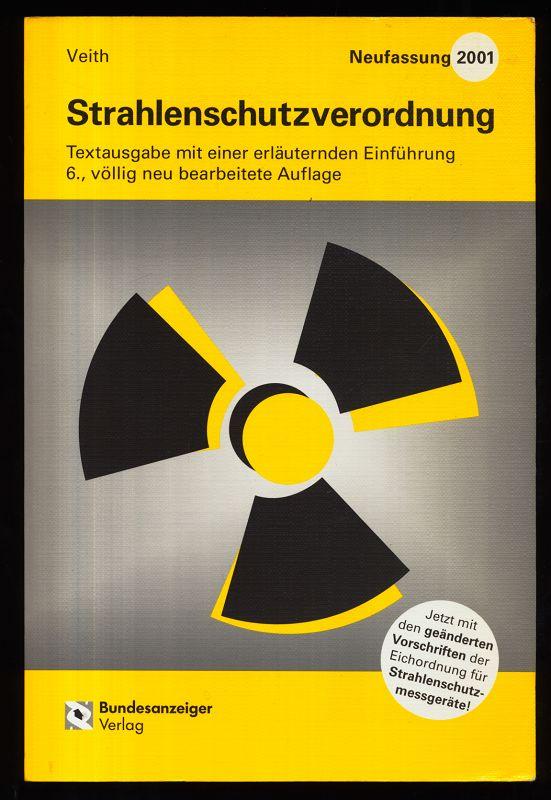 Strahlenschutzverordnung : Neufassung 2001 Textausgabe mit einer erläuternden Einführung. 6. völlig neu bearb. Aufl., Stand: 1. August 2001 ,