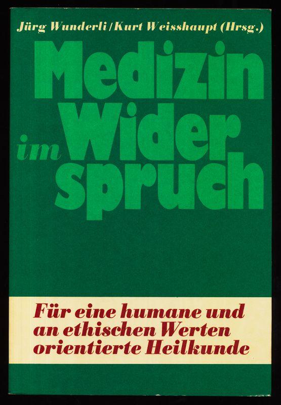 Medizin im Widerspruch : Für eine humane und an ethischen Werten orientierte Heilkunde.