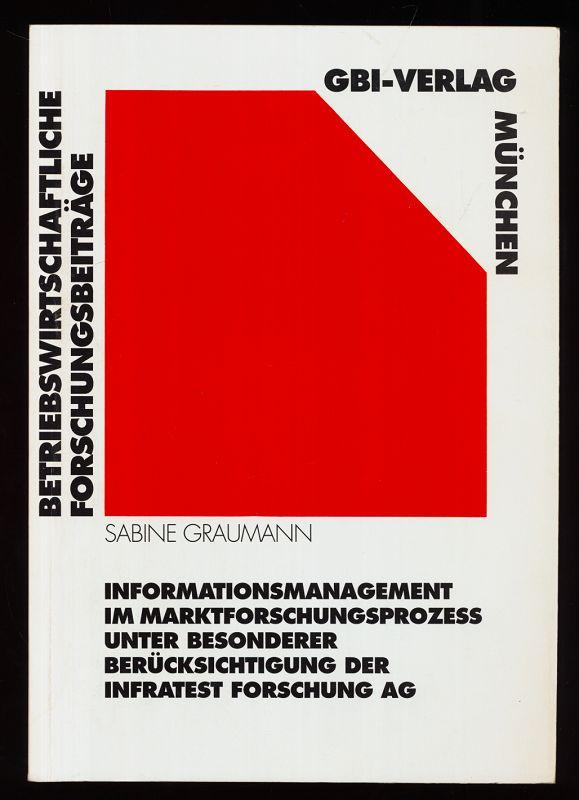 Informationsmanagement im Marktforschungsprozess unter besonderer Berücksichtigung der Infratest Forschung AG. Betriebswirtschaftliche Forschungsbeiträge Band 44.