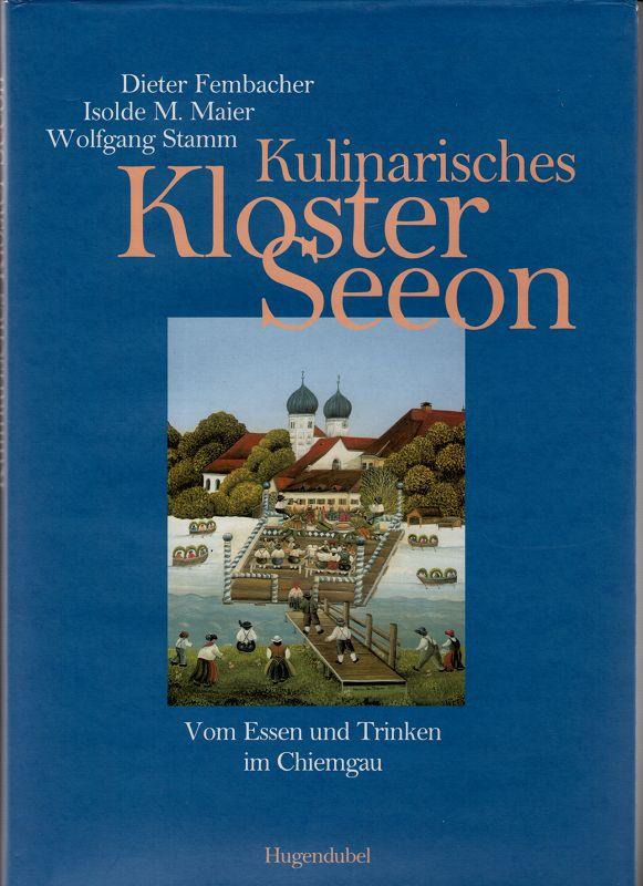 Kulinarisches Kloster Seeon : Vom Essen und Trinken im Chiemgau.