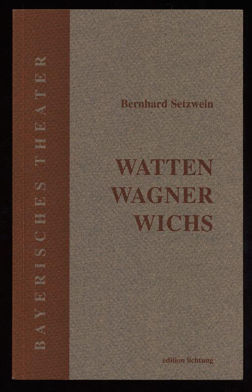 Watten, Wagner, Wichs. Bayerisches Theater Edition Lichtung. 1. Aufl.,