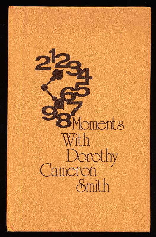 Smith, Dorothy Cameron: Moments with Dorothy Cameron Smith.