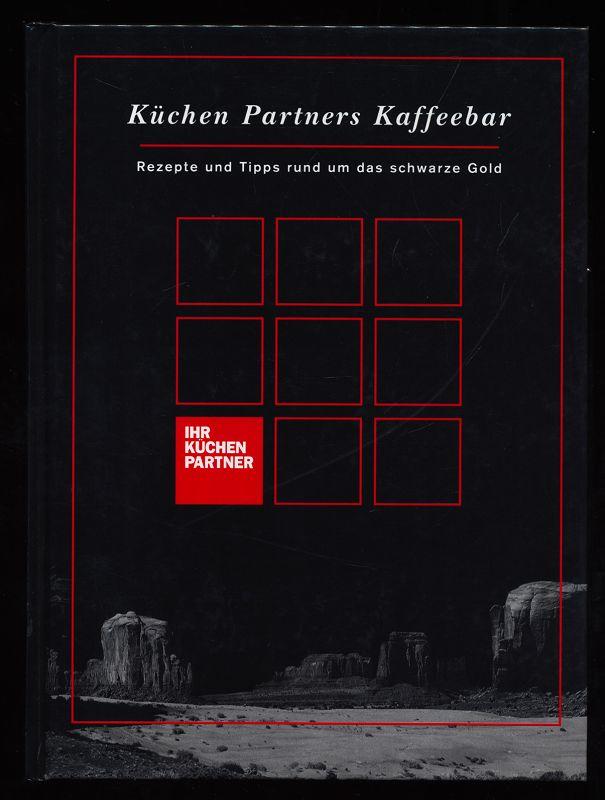 Küchen Partners Kaffeebar : Rezepte und Tipps rund um das schwarze Gold. Bd. 8