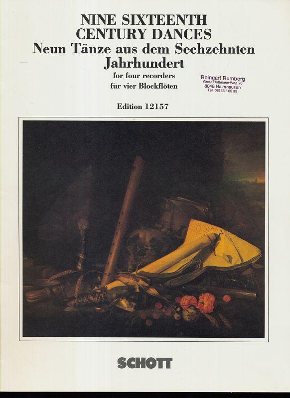 Nine Sixteenth Century Dances for four recorders. Neun Tänze aus dem Sechzehnten Jahrhundert für vier Blockflöten.