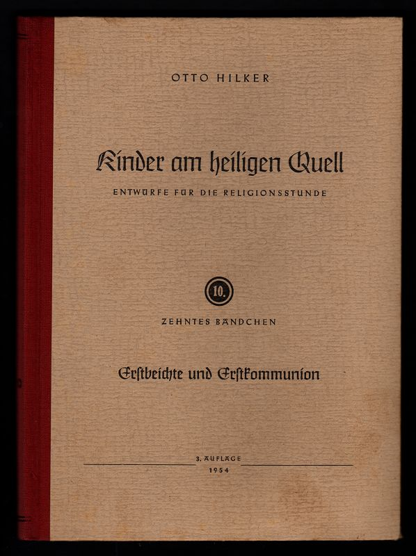 Kinder am heiligen Quell : Entwürfe für die Religionsstunde. 10. Bändchen: Erstbeichte und Erstkommunion. 3. Aufl.,