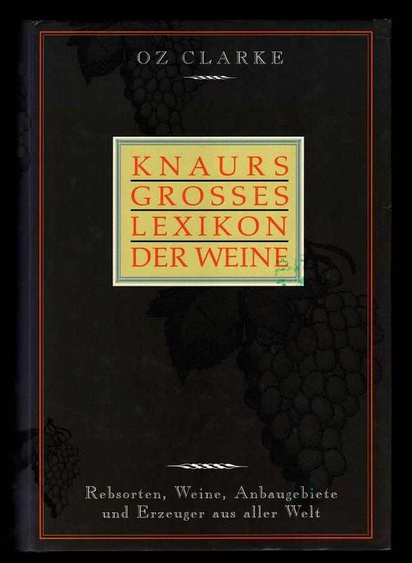 Knaurs grosses Lexikon der Weine : Rebsorten, Weine, Anbaugebiete und Erzeuger aus aller Welt.