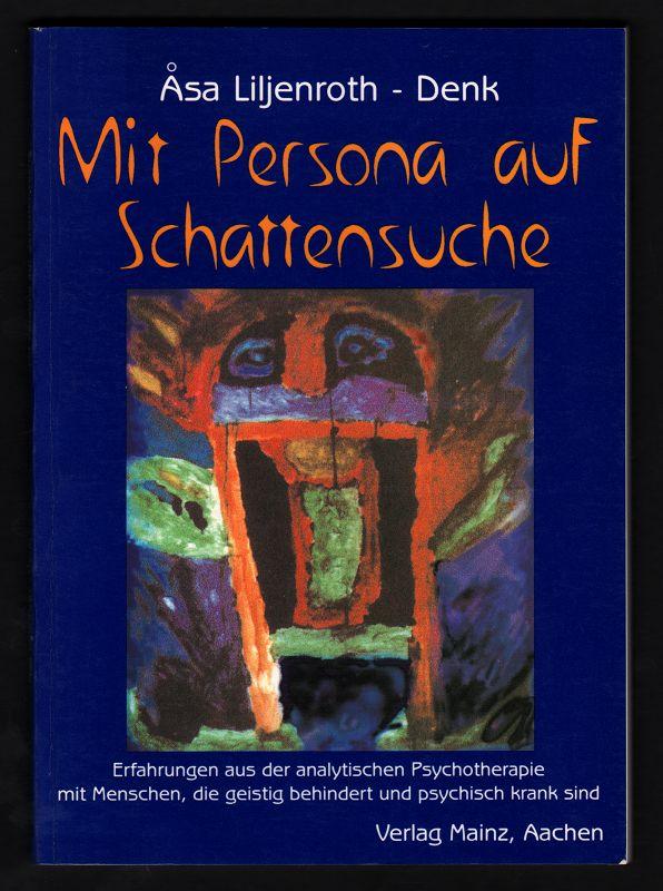 Mit Persona auf Schattensuche : Erfahrungen aus der analytischen Psychotherapie mit Menschen, die geistig behindert und psychisch krank sind. 1. Aufl.,
