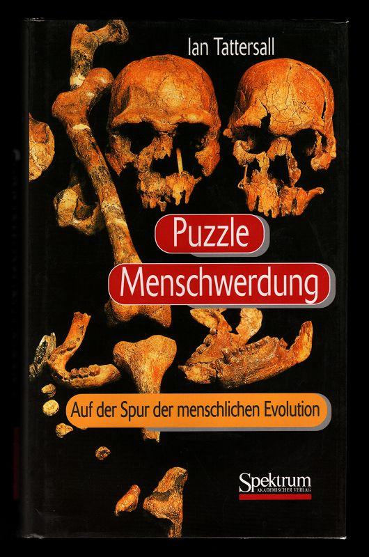 Puzzle Menschwerdung : Auf der Spur der menschlichen Evolution.