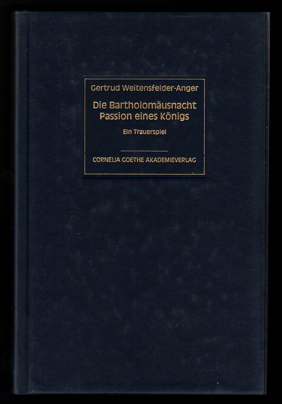 Die Bartholomäusnacht - Passion eines Königs : Ein Trauerspiel.
