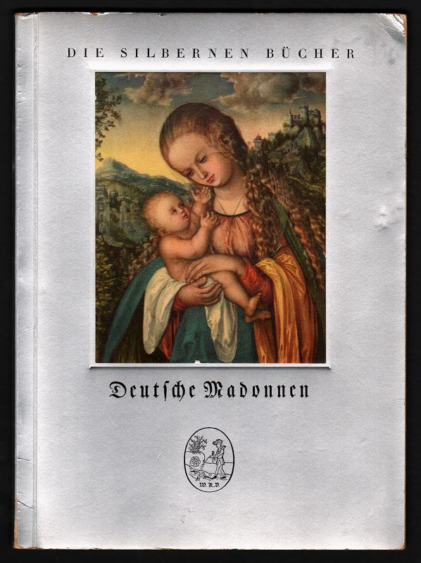 Deutsche Madonnen aus zwei Jahrhunderten. Eingeleitet von Joseph Berhart, Die silbernen Bücher 2.