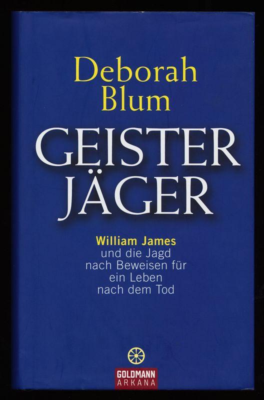 Geister-Jäger : William James und die Jagd nach Beweisen für ein Leben nach dem Tod. Dt. Erstausg., 1. Aufl.,