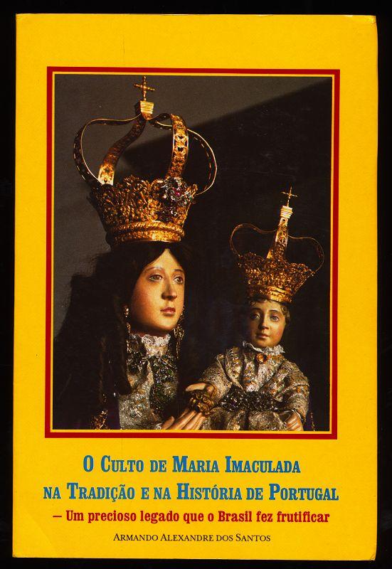 O Culto de Maria Imaculada na Tradicao na Historia de Portugal : Um precioso legado que o Brasil fez frutificar.