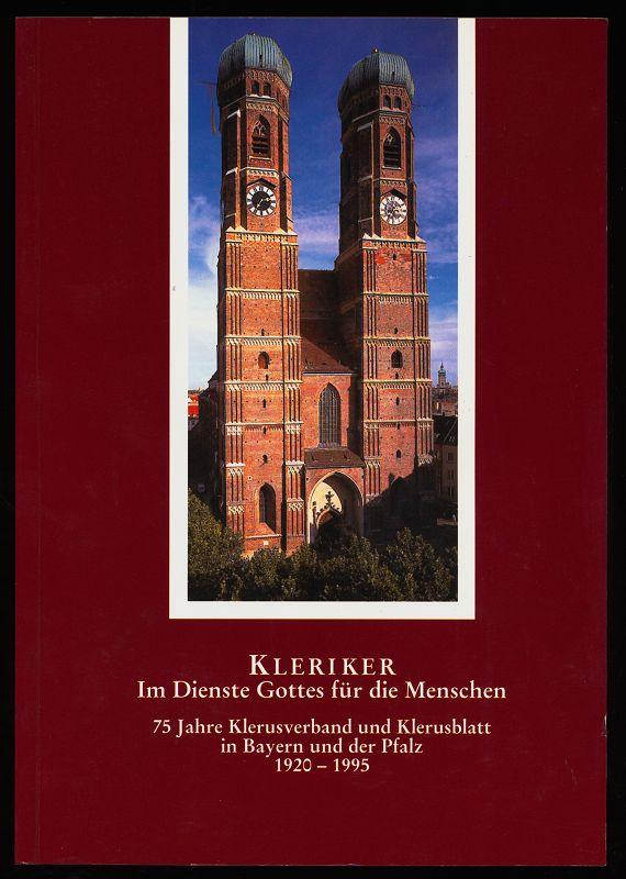 Kleriker : Im Dienste Gottes für die Menschen. Festschrift zum 75jährigen Bestehen des Klerusverbandes und des Klerusblattes in Bayern und der Pfalz, 1920 - 1995. Sonderausg. zu KlBl 75 (1995)