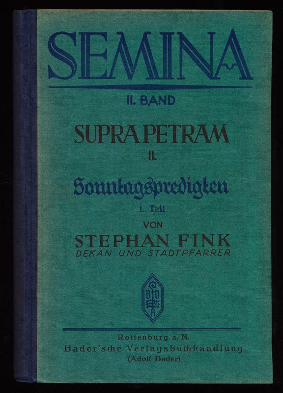 Semina II. Band: Supra Petram 2. Sonntags-Predigten 1. Teil: Weíhnachts- und Osterzeit.