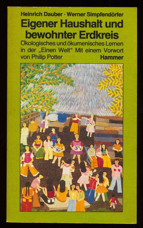 Dauber, Heinrich [Hrsg.] und Werner Simpfendörfer: Eigener Haushalt und bewohnter Erdkreis : Ökologisches u. ökumenisches Lernen in der