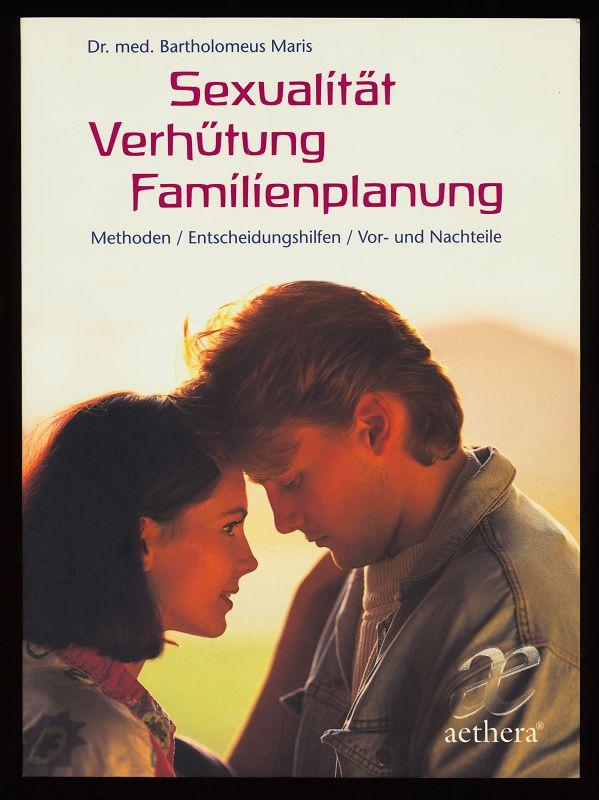 Sexualität, Verhütung, Familienplanung : Methoden, Entscheidungshilfen, Vor- und Nachteile. 1. Aufl.,