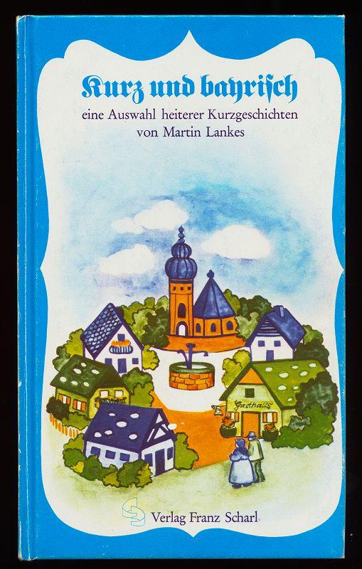 Kurz und bayrisch : Eine Auswahl heiterer Kurzgeschichten.