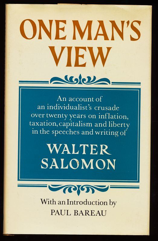 Salomon, Walter: One man's view : An account of an individualist's crusade over twenty years on inflation, taxation, capitalism and liberty in the speeches and writing
