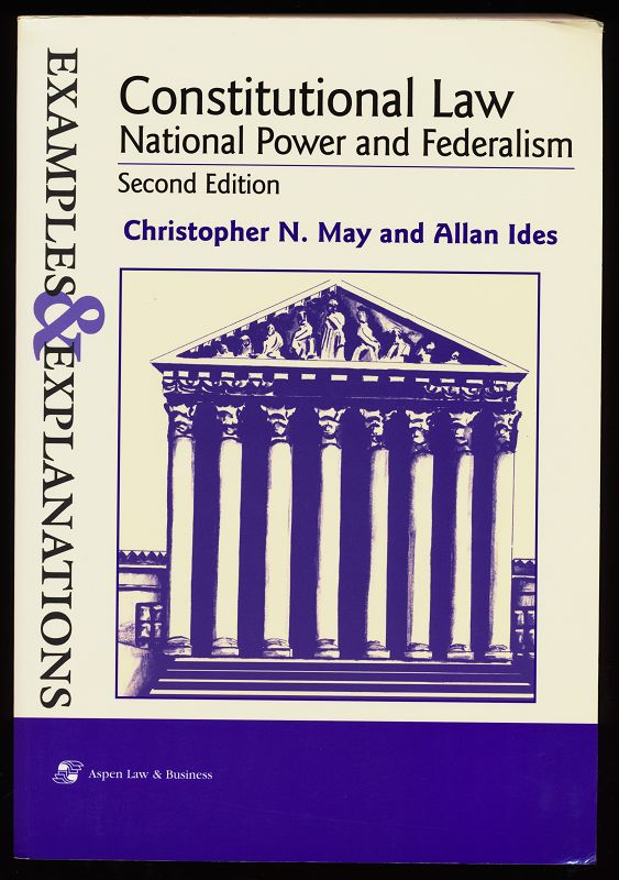 Constitutional Law : National Power and Federalism, Examples & Explanations, Second Edition : National Power and Federalism Examples and Explanations (Examples and Explanations Series) Second Edition.
