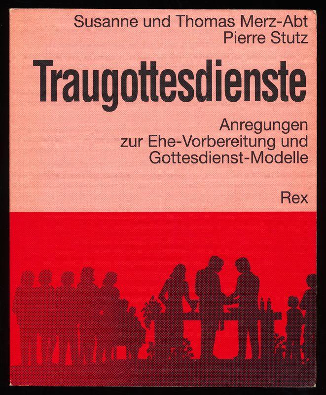 Merz-Abt, Susanne, Thomas Merz-Abt und Pierre Stutz: Traugottesdienste : Anregungen zur Ehe-Vorbereitung und Gottesdienst-Modelle. 2. Aufl.,