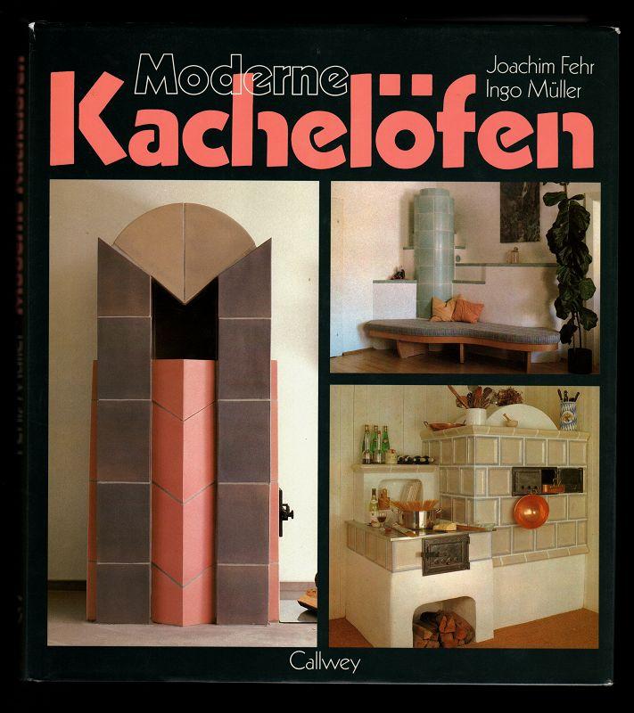 Moderne Kachelöfen : Bewährte Technik in neuer Form. Nutzungsvarianten - Energiesparkonzepte.