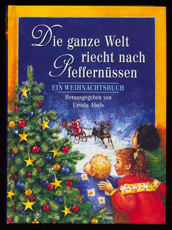Die ganze Welt riecht nach Pfeffernüssen. Ein Weihnachtsbuch.