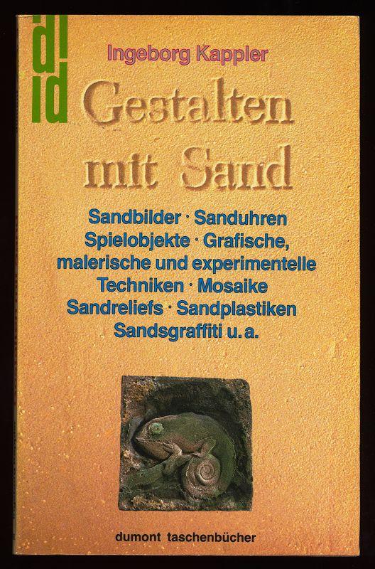 Kappler, Ingeborg: Gestalten mit Sand : Sandbilder - Sanduhren - Spielobjekte - Grafische, malerische u. experimentelle Technken - Mosaike - Sandreliefs - Sandsgraffiti - Sandplastiken u.a. Erstveroüff.,