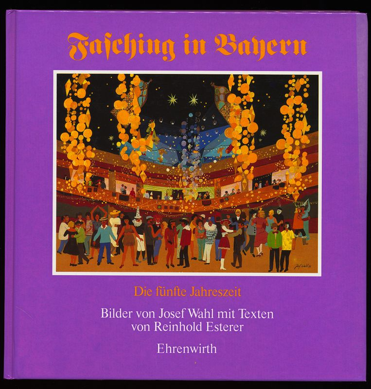 Fasching in Bayern : Die fünfte (5.) Jahreszeit. Mit Bildern von Josef Wahl.