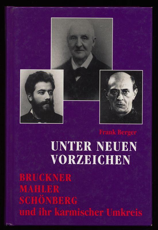 Unter neuen Vorzeichen : Bruckner - Mahler - Schönberg und ihr karmischer Umkreis.