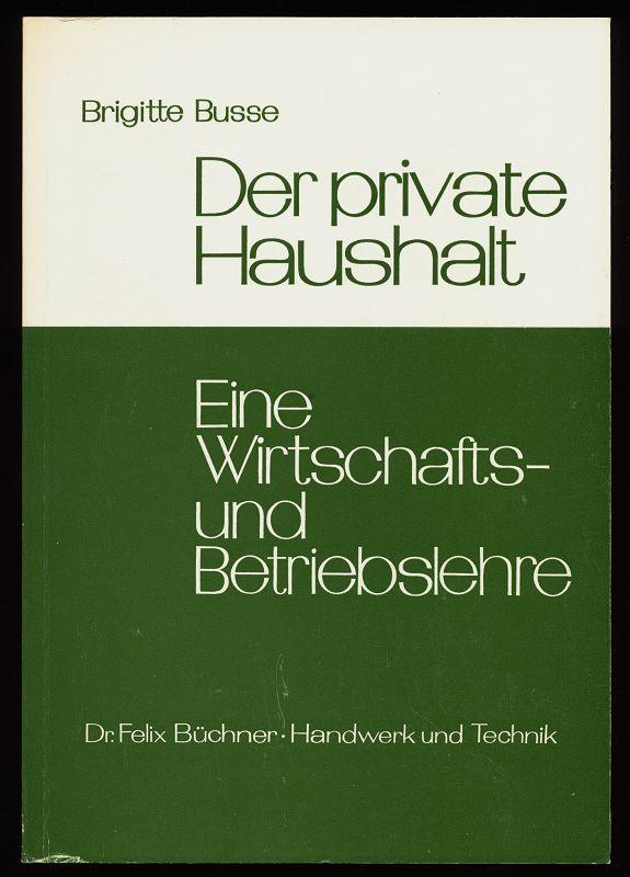 Der private Haushalt : Eine Wirtschafts- u. Betriebslehre. 5. überarb. u. erw. Aufl.,
