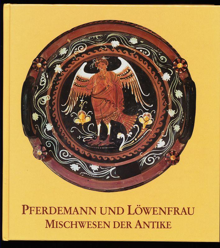 Pferdemann und Löwenfrau : Mischwesen der Antike [Ausstellung der Archäologischen Staatssammlung München vom 15.12.2000 - 22.04.2001