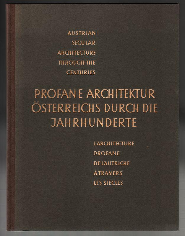 Profane Architektur Österreichs durch die Jahrhunderte. Austrian Secular Architecture Trough the Centuries. L´Architecture Profane de L´Autriche a Travers Les Siecles.