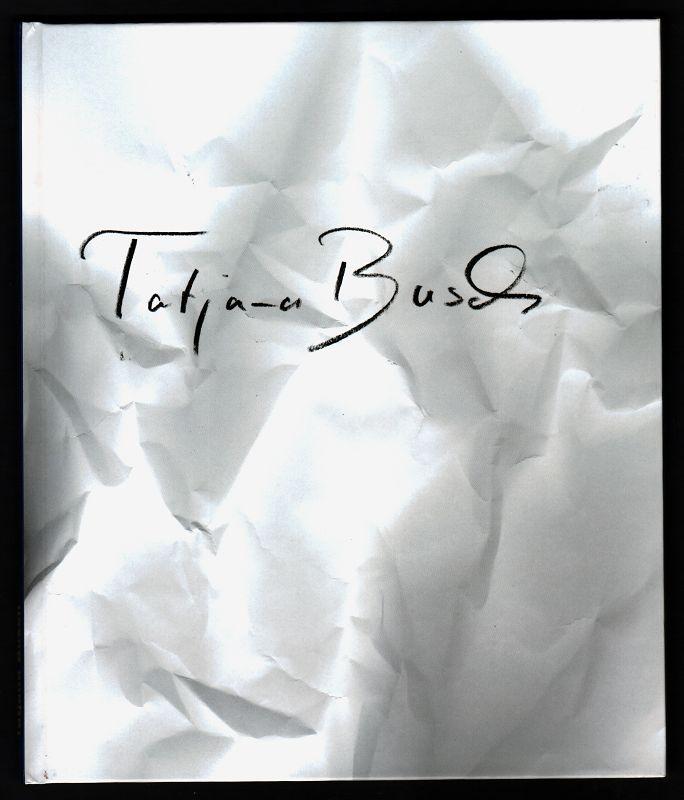 Tatjana Busch : Objekte, Installation, Fotografie. Ausstellung u.d.T.: Tatjana Busch - Objekte.
