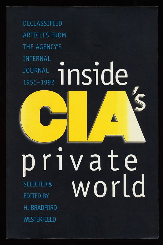 Westerfield, H. Bradford: Inside CIA's Private World : Declassified Articles from the Agencys Internal Journal, 1955-1992
