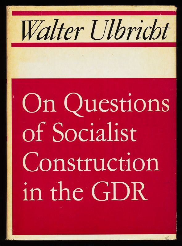 Ulbricht, Walter: On Questions of Socialist Construction in the GDR. From Speeches and Essays.
