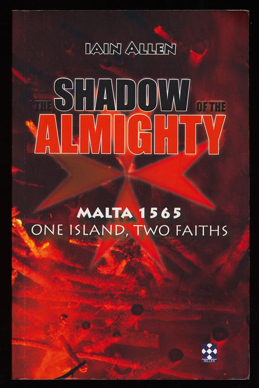 The shadow of the almighty : Malta 1565, One Island, Two Faiths.