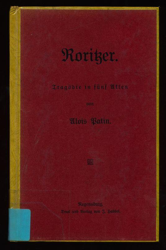Patin, Alois: Roritzer : Tragödie in fünf Akten von Alois Patin.