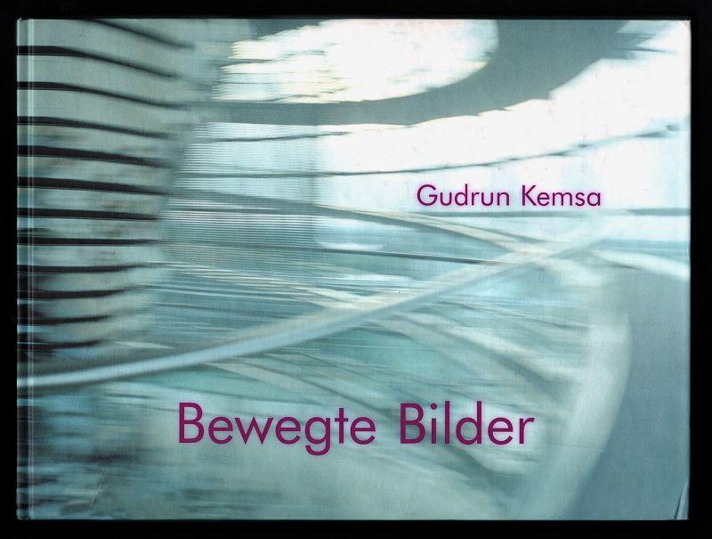 Gudrun Kemsa : Bewegte Bilder : [anlässlich der Ausstellungen OMC Galerie Düsseldorf, 27. Juni bis 8. August 2003 ; Kunst aus Nordrhein-Westfalen, Ehemalige Reichsabtei, 19. Juli bis 14. September 2003]