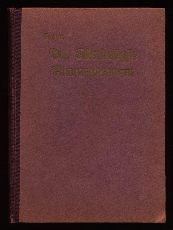 Das allerheiligste Altarssakrament. 30 Lesungen nach P. F. W. Faber.