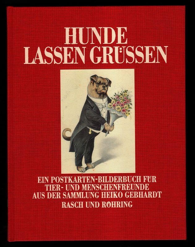 Hunde lassen grüssen : Ein Postkarten-Bilderbuch für Tier- und Menschenfreunde. Aus der Sammlung Heiko Gebhardt.