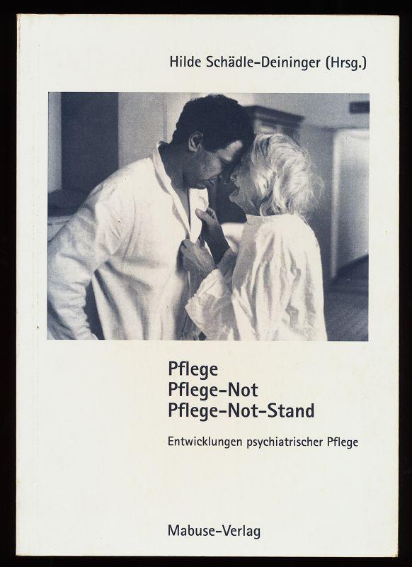 Pflege, Pflege-Not, Pflege-Not-Stand : Entwicklungen psychiatrischer Pflege. 2. Aufl.,