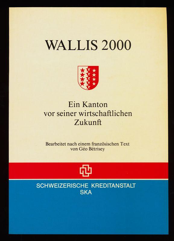 Wallis 2000 : Ein Kanton vor seiner wirtschaftlichen Zukunft.